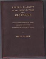 CLAUSE-OR, Arpad Plesch, Recueil D'arrêts Et De Consultations Sur La Clause-or Avec Un Annexe - Economia