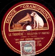 78 Trs - 30 Cm - état B - LE TROUVERE - SELECTION (1re Et 2e Parties) NEW LIGHT SYMPHONY ORCHESTRA - 78 T - Disques Pour Gramophone