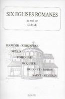 Six églises Romanes Au Sud De Liège. Hamoir Wéris - Tohogne - Ocquier- Bois-et-Borsu - Saint-Séverin - Cultural