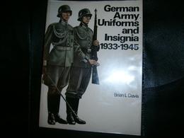GERMAN ARMY UNIFORMS AND INSIGNIA 1933-1945 PAR BRIAN L DAVIS   EN ANGLAIS - Eserciti  Stranieri