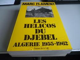 HELICOS DU DJEBEL ALGERIE 1955/1962 Par MARC FLAMENT - Livres
