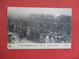 Arrival Americans  4 July 1917 Place  De La Concorde  Ref 3087 - War 1914-18