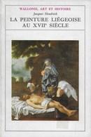 La Peinture Liégeoise Au XVII Siècle. Liège. Wallonie, Art Et Histoire. 1973 - Archéologie