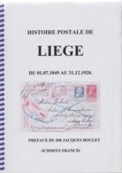 Histoire Postale De Liège Du 01.07.1849 Au 31.12.1920 - Francis Schmitz - Philatélie Et Histoire Postale