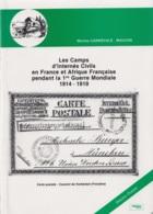 Les Camps D'Internés Civils En France Et Afrique Française Pendant La 1e Guerre Mondiale 1914-1919 - M. Carnévale-Mauzan - Philatélie Et Histoire Postale