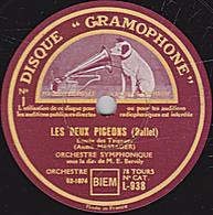 78 Trs  30 Cm état EX - LES DEUX PIGEONS - Entrée Des Tziganes - Pas Des Deux Pigeons - ORCHESTRE SYMPHONIQUE - 78 T - Disques Pour Gramophone