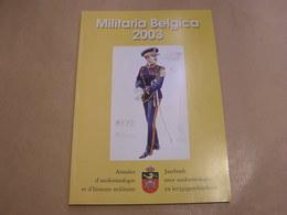 MILITARIA BELGICA 2003 Armée Belge Guerre 14 18 40 45 Armes Automobile Nagant Liège Campagne 1815 Garde Civique Bunkers - Guerre 1939-45