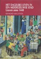 1998 HET DAGELIJKS LEVEN IN EEN MIDDELEEUWSE STAD LEUVEN ANNO 1448 R. VAN UYTVEN - Histoire