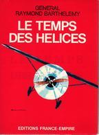 LE TEMPS DES HELICES RECIT PILOTE TEMPS HEROÏQUE AVIATION GENERAL BARTHELEMY - Aviation