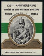 Rare //Etiquette De Vin // Militaire // Chasselas De Cully, 125ème Anniversaire Des Sous-Officiers Lausanne - Militaire