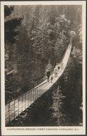 Suspension Bridge, First Canyon, Capilano, British Columbia, C.1920s - Gowen Sutton RPPC - Other