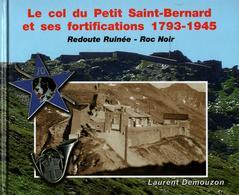 LE COL DU PETIT SAINT BERNARD ET SES FORTIFICATIONS REDOUTE RUINEE ROC NOIR BCA TROUPES ALPINES - Livres