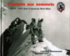 COMBATS AUX SOMMETS 1939 1945 DANS MASSIF MONT-BLANC BCA TROUPES ALPINES - Francese