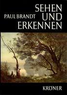 ZZ Paul Brandt, Sehen Und Erkennen, Kröner 1968 - Painting & Sculpting