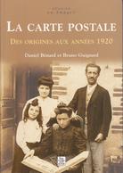 SU-19-164 : LIVRE DES EDITIONS SUTTON. HISTOIRE CARTE POSTALE DES ORIGINES AUX ANNEES 1920. B.GUIGNARD. D. BENARD. - Cartes Postales