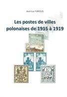 LES POSTES Des VILLES POLONAISES De 1915 à 1919 - Filatelia E Storia Postale