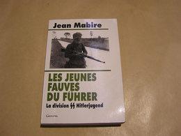 LES JEUNES FAUVES DU FÜHRER La Division SS Hitlerjugend J Mabire Guerre 40 45 Waffen SS Nazis Caën Falaise Normandie - Guerre 1939-45