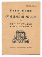 Brochure Guide Cathédrale De Moulins (Allier 03) André Guy 1951 - Dépliants Touristiques