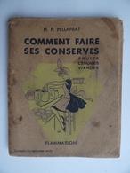 Livre De Cuisine COMMENT FAIRE SES CONSERVES H.P.PELLAPRAT Flammarion 1942 - Livres, BD, Revues