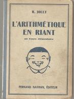 Scolaire L'Arithmétique En Riant Au Cours élémentaire De R. Jolly Editions Fernand Nathan De 1937 - Livres, BD, Revues