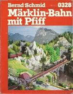 MÄRKLIN BAHN MIT PFIFF - BERND SCHMID ( LOKOMOTIVEN RAILWAYS ) - Books And Magazines