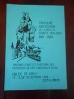 TREIZIEME CENTENAIRE DE LA MORT DE SAINTE WAUDRU MONS TRÉSORS D'ART ET D'HISTOIRE DES PAROISSES CIPLY, MESVIN, HYON - Belgique