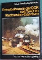 PRIVATBAHNEN IN DER DDR SEIT 1949 IM REICHSBAHN EIGENTUM - KLAUS PETER - JÜRGEN EBEL ( EISENBAHN RAILWAYS LOCOMOTIVES) - Chemin De Fer