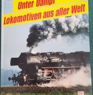 UNTER DAMPF LOKOMOTIVEN AUS ALLER WELT - THIERRY NICOLAS ( EISENBAHN RAILWAYS LOCOMOTIVES) - Chemin De Fer
