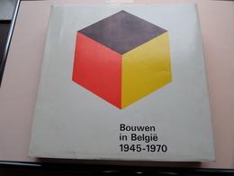 BOUWEN In BELGIË 1945 -1970 ( Geert Bekaert - Francis Strauven ) Nationale Confederatie Van Het Bouwbedrijf ! - Non Classés
