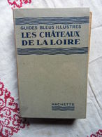LES GUIDES BLEUS ILLUSTRES LES CHATEAUX DE LA LOIRE 1946 - Centre - Val De Loire