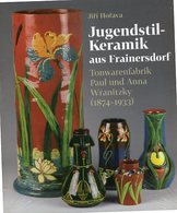 Jugendstil Keramik Aus Frainersdorf - Tonwarenfabrik Paul Und Anna Wranitzky. - Bücher, Zeitschriften, Comics