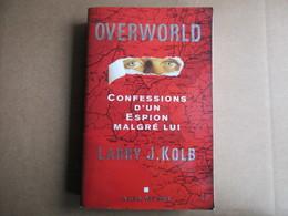 Overworld - Confessions D'un Espion Malgré Lui (Larry J. Kolb) éditions Albin Michel De 2005 - Culture