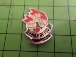 216c Pins Pin's / Rare & De Belle Qualité  THEME : SPORTS / PETANQUE BOULE DE FEU Té Qué Fada Lui  AIMARGUES - Bowls - Pétanque