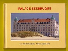 100 Jaar Geschiedenis PALACE ZEEBRUGGE VAN HOTEL TOT RESIDENTIE 48pp ©2014 ERFGOED BRUGGE Heemkunde ANTIQUARIAAT Z799N - Zeebrugge