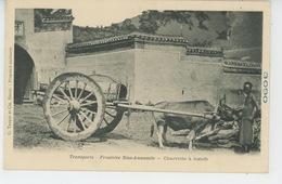 ASIE - CHINE - CHINA - VIET NAM - Transports - Frontière Sino Annamite - Charrette à Boeufs - Chine