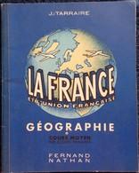 J. Tarraire - La France Et L' Union Française - Géographie - Cours Moyen - Éditions Fernand Nathan . - Livres, BD, Revues