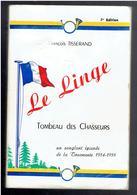 LE LINGE TOMBEAU DES CHASSEURS MEMOIRES D UN CHASSEUR ALPIN PAR FRANCOIS TISSERAND GUERRE 1914 1918 WWI ORBEY HAUT RHIN - Weltkrieg 1914-18