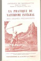 La Pratique Du Naturisme Intégrale Ses Degrés Progressifs Par Jacques De Marquette - Natur