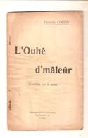 En Wallon Liégeois- François COLLIN - L'OUHÊ D'MÂLEÛR - Comédie En 3 Actes - Imprimerie GOTHIER Liége S.d. - Belgique