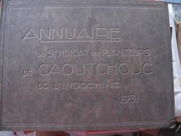 INDOCHINE - ANNUAIRE DU SYNDICAT DES PLANTEURS DE CAOUTCHOUC DE L'INDOCHINE 1931 - Géographie
