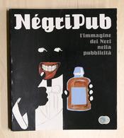Collezionismo - NégriPub - L'immagine Dei Neri Nella Pubblicità - 1^ Ed. 1994 - Livres, BD, Revues