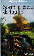 WWII Russia Baklanov Sotto Il Cielo Di Luglio - 1^ Ed. 1966 Feltrinelli - Livres, BD, Revues