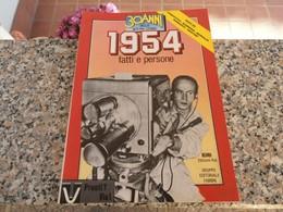 30 Anni Della Nostra Storia 1954 - Società, Politica, Economia