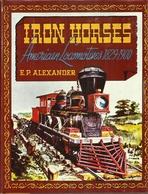 IRON HORSES AMERICAN LOCOMOTIVES 1829-1900 (RAILWAYS EISENBAHNEN CHEMIN DE FER DAMPFLOKOMOTIVEN STEAM LOCOMOTIVES VAPEUR - Chemin De Fer