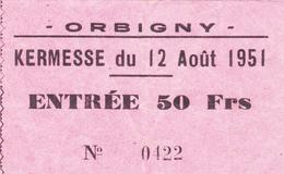 PIE-VPT-18-009 :  ORBIGNY. INDRE ET LOIRE. TICKET ENTREE DE LA KERMESE DU 12 AOUT 1951 - Tickets D'entrée