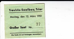 PIE-VPT-18-030 : TICKET. TREVIRIS-SAALBAU. TRIER. MONTAG. DEN 12 MÄRZ 1951 - Tickets D'entrée