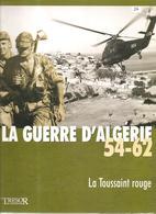 Militaria La Guerre D'Algérie 54-62 Volume 1 La Toussaint Rouge Editions Trésor Du Patrimoine De 2011 - Livres