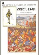 Militaria CRECY, 1346 De Marc Rolland Les Grandes Batailles De L'histoire Tome 8 Ed. Socomer De Mars 1990 - Livres