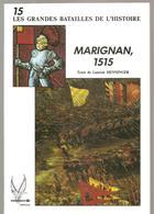 Militaria MARIGNAN, 1515 De Laurent HENNINGER Les Grandes Batailles De L'histoire Tome 15 Ed. Socomer De Novembre 1991 - Livres
