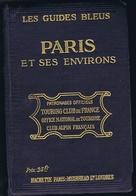 LES GUIDES BLEUS - PARIS  Et Ses Environs ( 466 Pages ) HACHETTE - Historical Documents